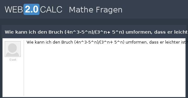 Schön Frage Anzeigen   Wie Kann Ich Den Bruch (4n^3 5^n)/(3^n+ 5^n) Umformen,  Dass Er Leichter Ist?